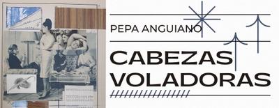 Cabezas Voladoras. Exposición de Pepa Anguiano