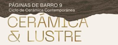 Imagen del evento Páginas de barro IX. Cerámica & Lustre