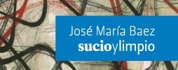 Imagen del evento Sucio y limpio: Obras de José María Báez