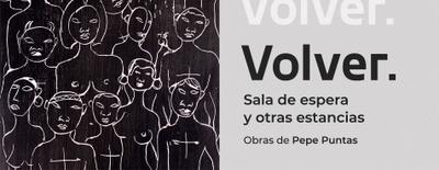 Imagen del evento (Exposición Cerrada) Volver. Sala de espera y otras estancias (obras de Pepe Puntas)